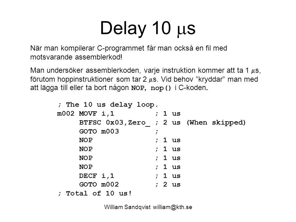 William Sandqvist william@kth.se Delay 10  s När man kompilerar C-programmet får man också en fil med motsvarande assemblerkod.