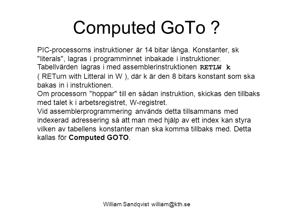 William Sandqvist william@kth.se Computed GoTo ? PIC-processorns instruktioner är 14 bitar långa. Konstanter, sk