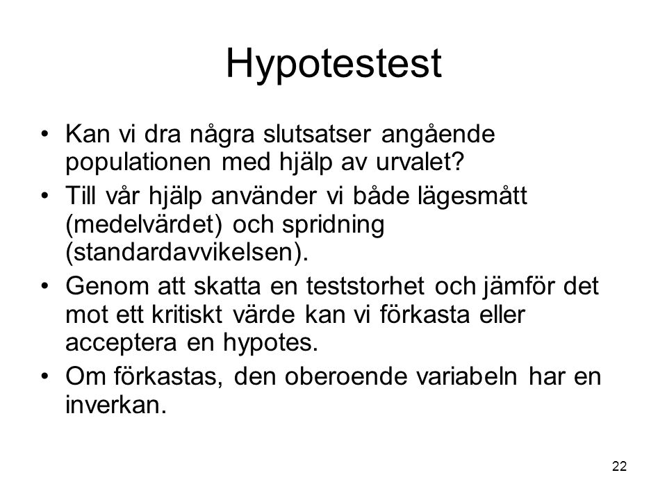 22 Hypotestest Kan vi dra några slutsatser angående populationen med hjälp av urvalet? Till vår hjälp använder vi både lägesmått (medelvärdet) och spr