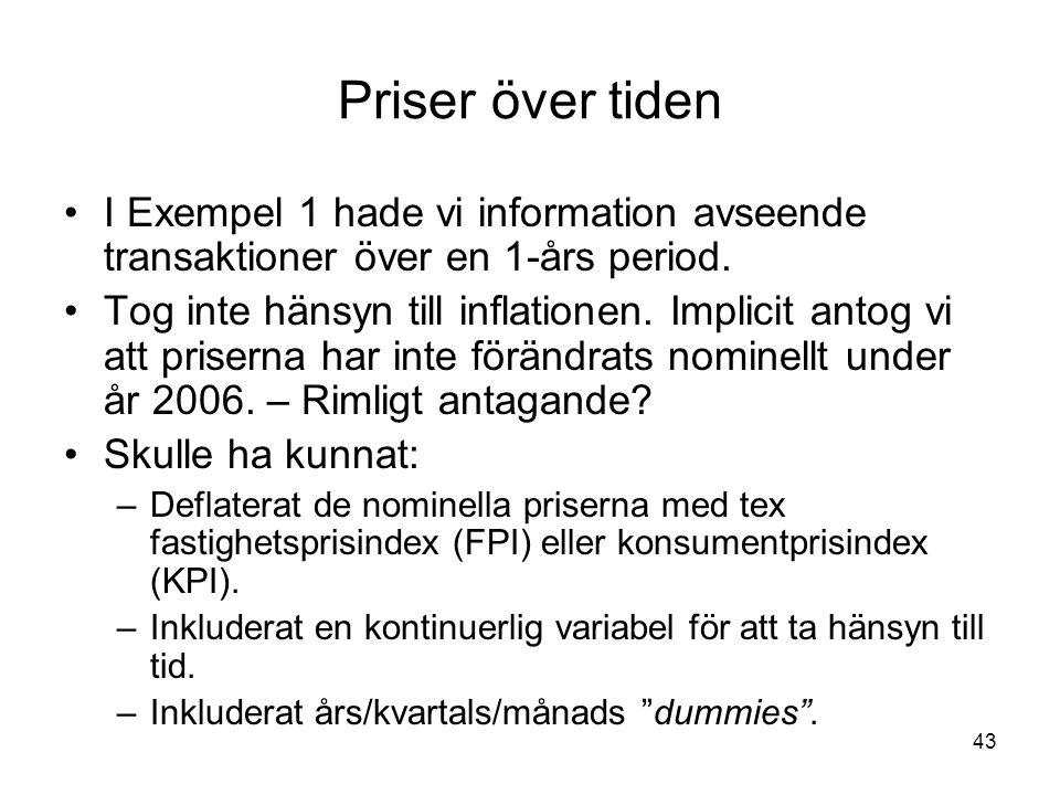 43 Priser över tiden I Exempel 1 hade vi information avseende transaktioner över en 1-års period. Tog inte hänsyn till inflationen. Implicit antog vi