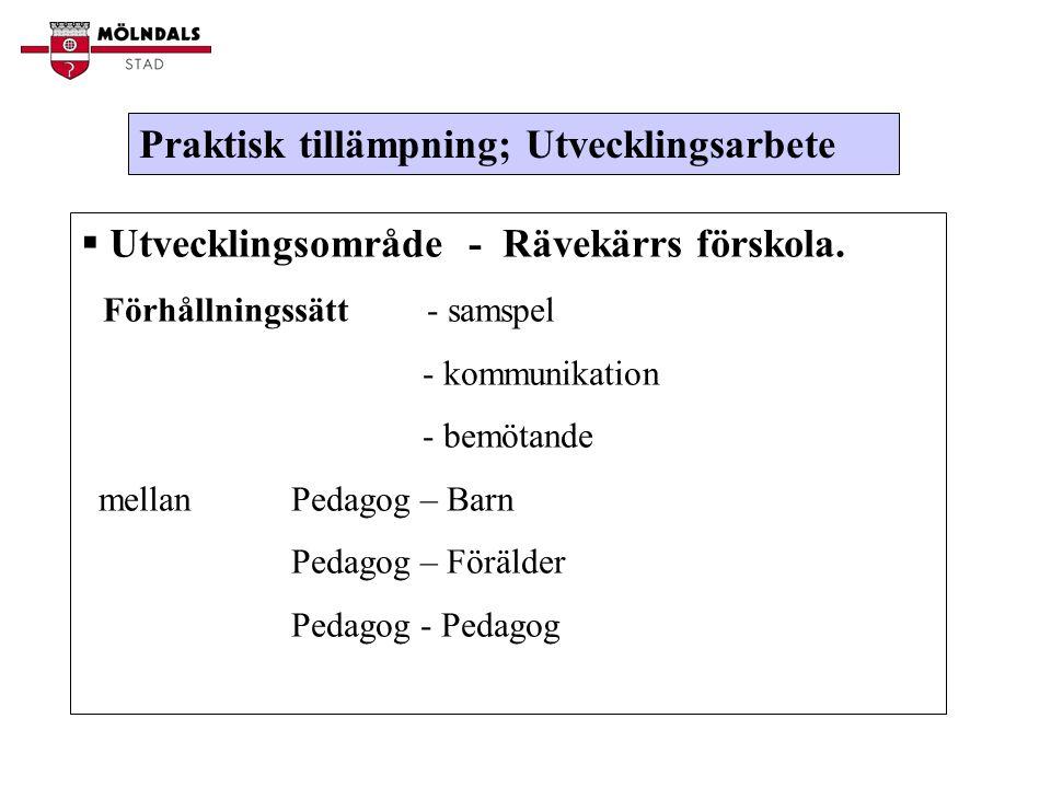 Praktisk tillämpning; Utvecklingsarbete  Utvecklingsområde - Rävekärrs förskola.