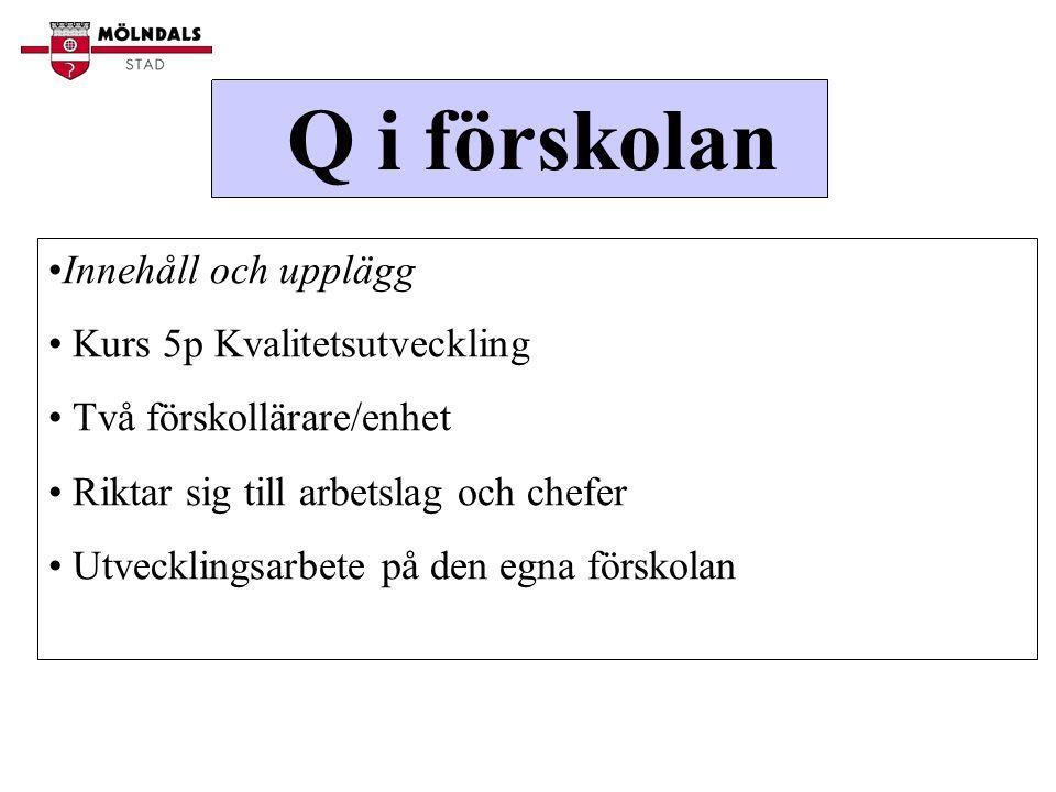 Q i förskolan Innehåll och upplägg Kurs 5p Kvalitetsutveckling Två förskollärare/enhet Riktar sig till arbetslag och chefer Utvecklingsarbete på den egna förskolan