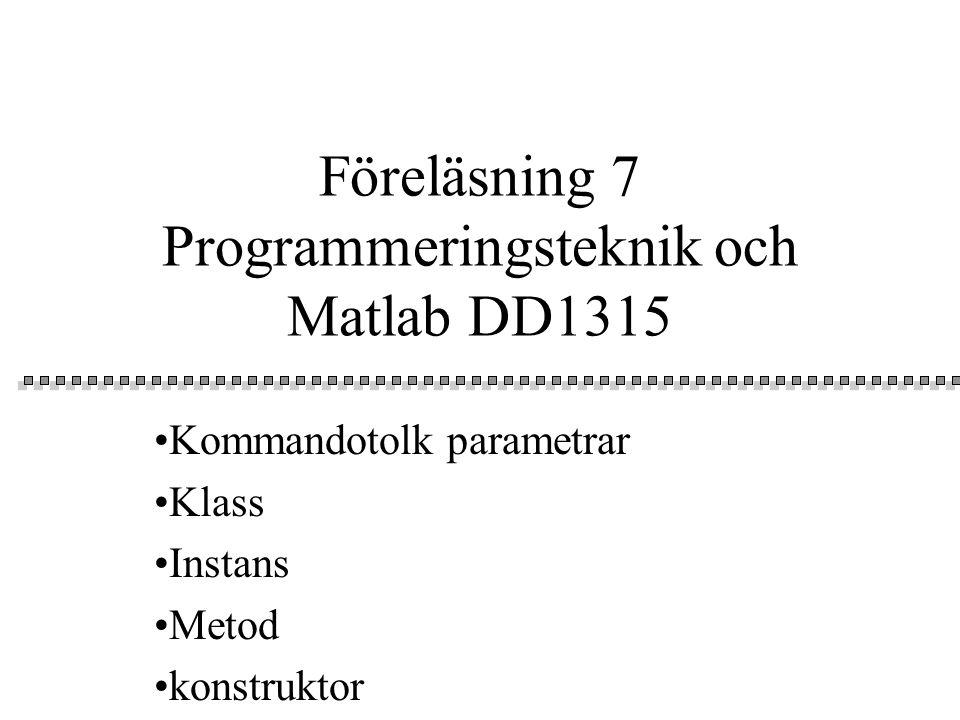 Föreläsning 7 Programmeringsteknik och Matlab DD1315 Kommandotolk parametrar Klass Instans Metod konstruktor