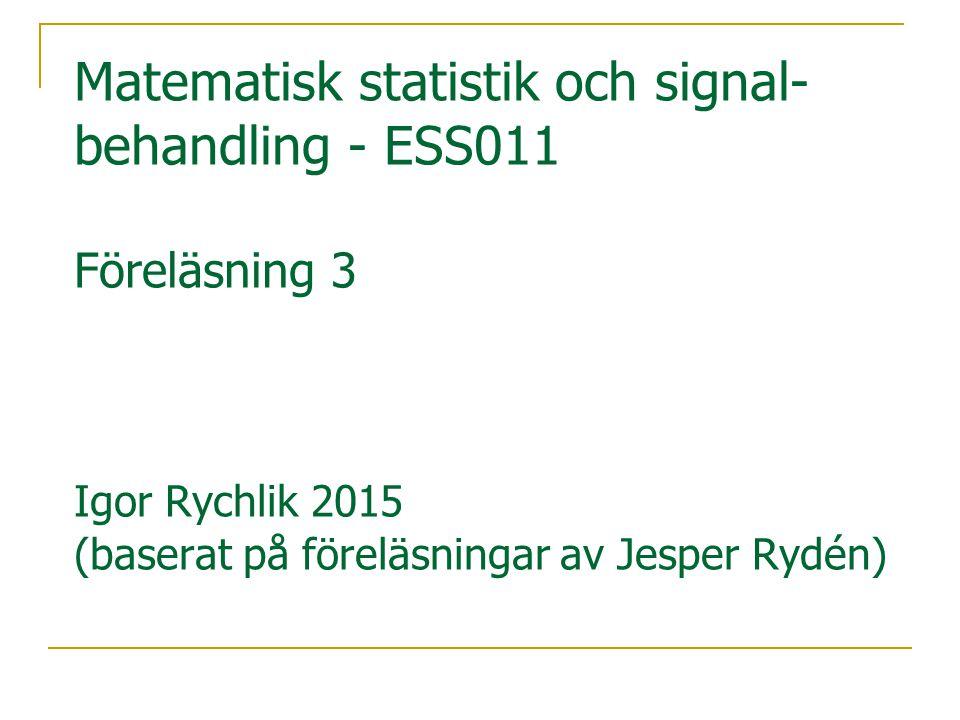 Matematisk statistik och signal- behandling - ESS011 Föreläsning 3 Igor Rychlik 2015 (baserat på föreläsningar av Jesper Rydén)