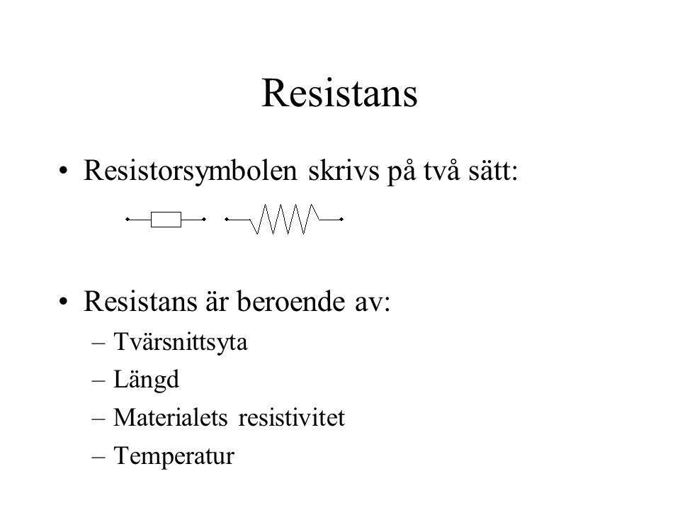 Resistans Resistorsymbolen skrivs på två sätt: Resistans är beroende av: –Tvärsnittsyta –Längd –Materialets resistivitet –Temperatur