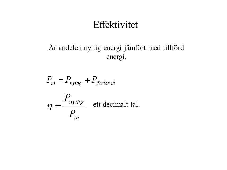 Effektivitet Är andelen nyttig energi jämfört med tillförd energi. ett decimalt tal.