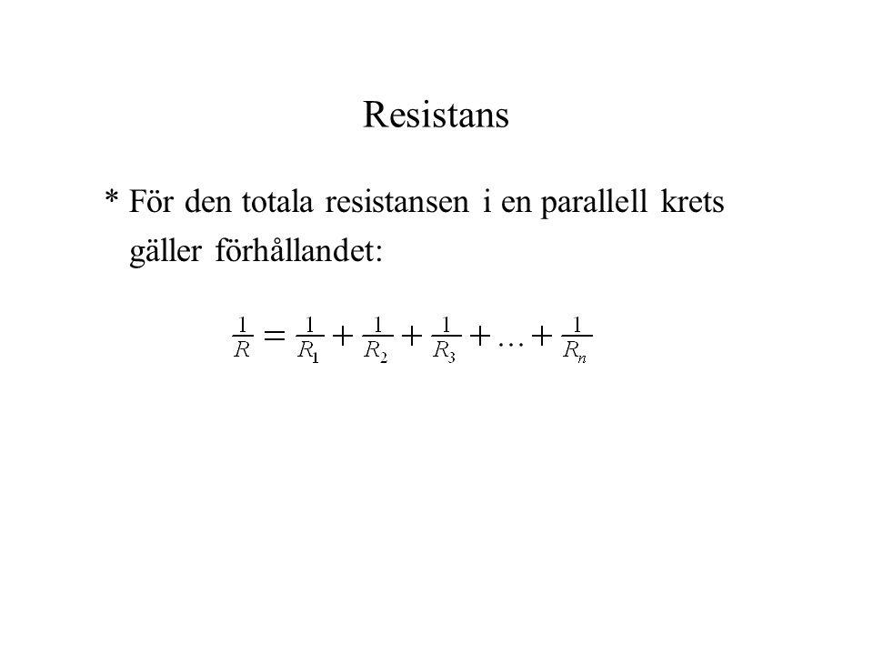 Resistans * För den totala resistansen i en parallell krets gäller förhållandet: