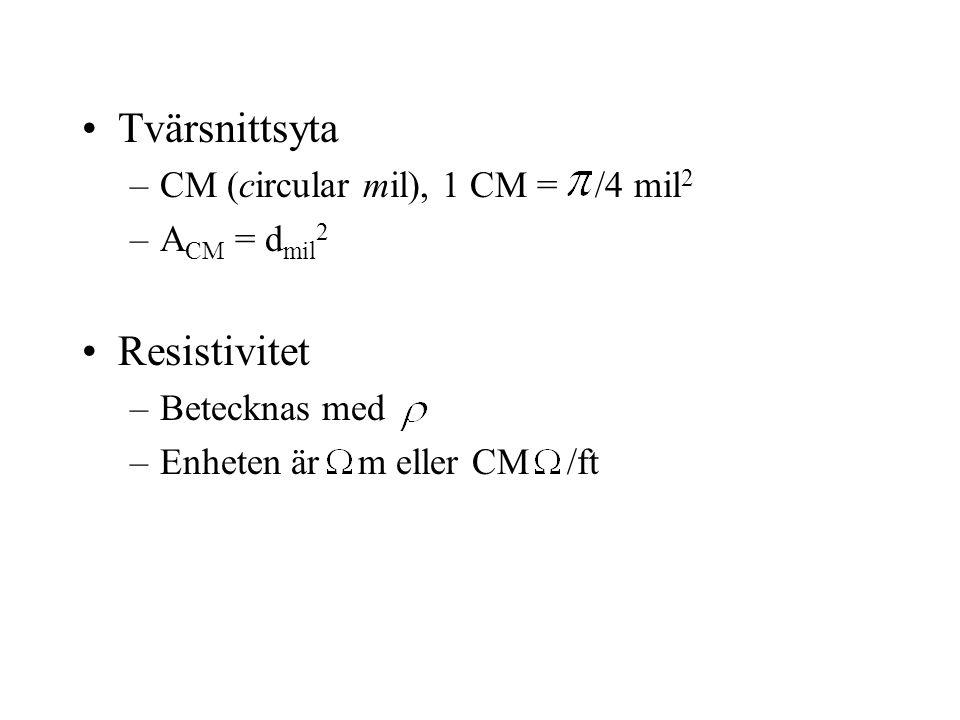 Tvärsnittsyta –CM (circular mil), 1 CM = /4 mil 2 –A CM = d mil 2 Resistivitet –Betecknas med –Enheten är m eller CM /ft