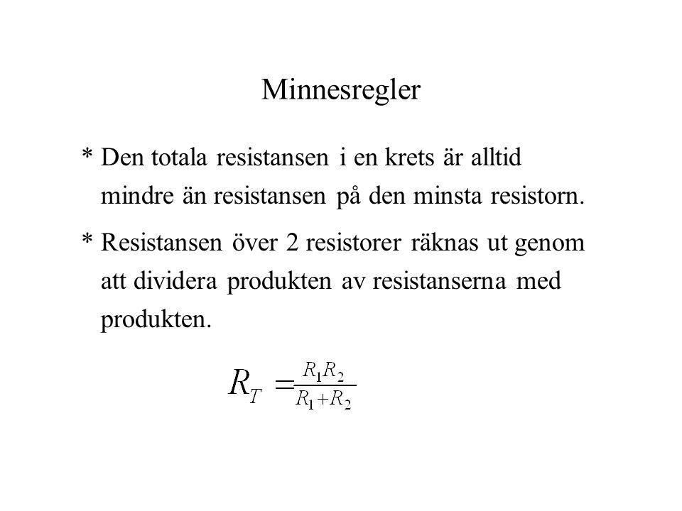 Minnesregler * Den totala resistansen i en krets är alltid mindre än resistansen på den minsta resistorn. * Resistansen över 2 resistorer räknas ut ge