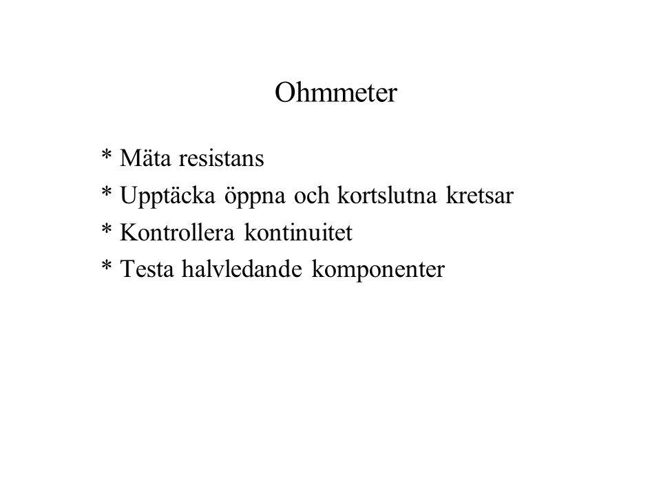 Ohmmeter * Mäta resistans * Upptäcka öppna och kortslutna kretsar * Kontrollera kontinuitet * Testa halvledande komponenter