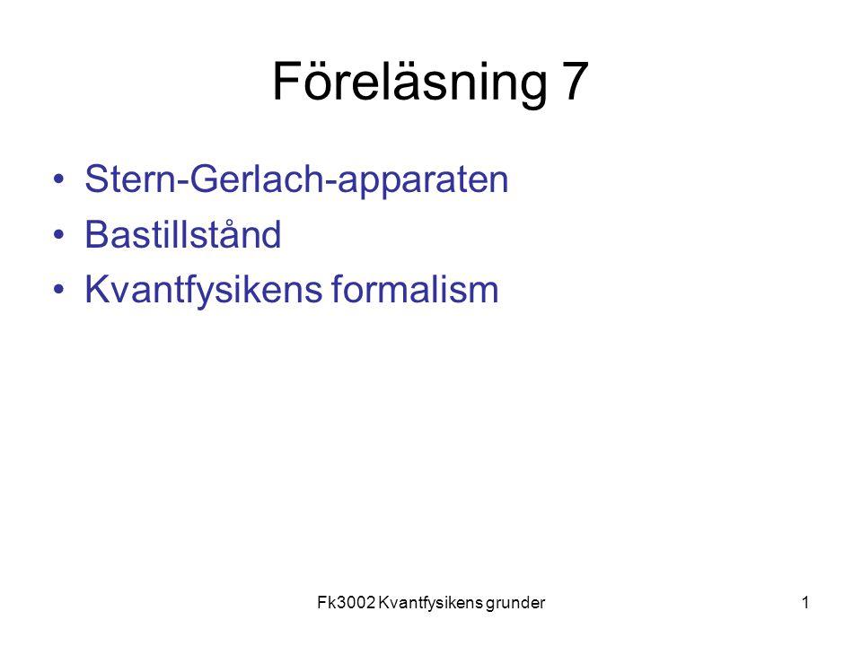 Fk3002 Kvantfysikens grunder1 Föreläsning 7 Stern-Gerlach-apparaten Bastillstånd Kvantfysikens formalism