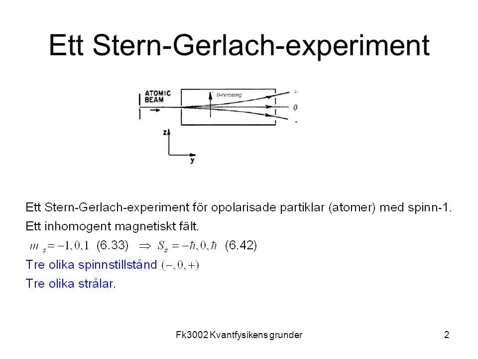 Fk3002 Kvantfysikens grunder3 Ett mer komplicerat Stern-Gerlach-experiment Apparaten S filtrerar ut tre olika spinntillstånd -,0,+.