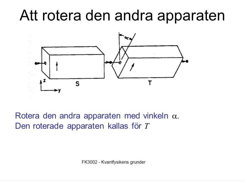 Fk3002 Kvantfysikens grunder19 Att identiferia ett bastillstånd Varje atom inom en filtrerad stråle är i ett bastillstånd om strålen inte kan splittras i fler strålar.
