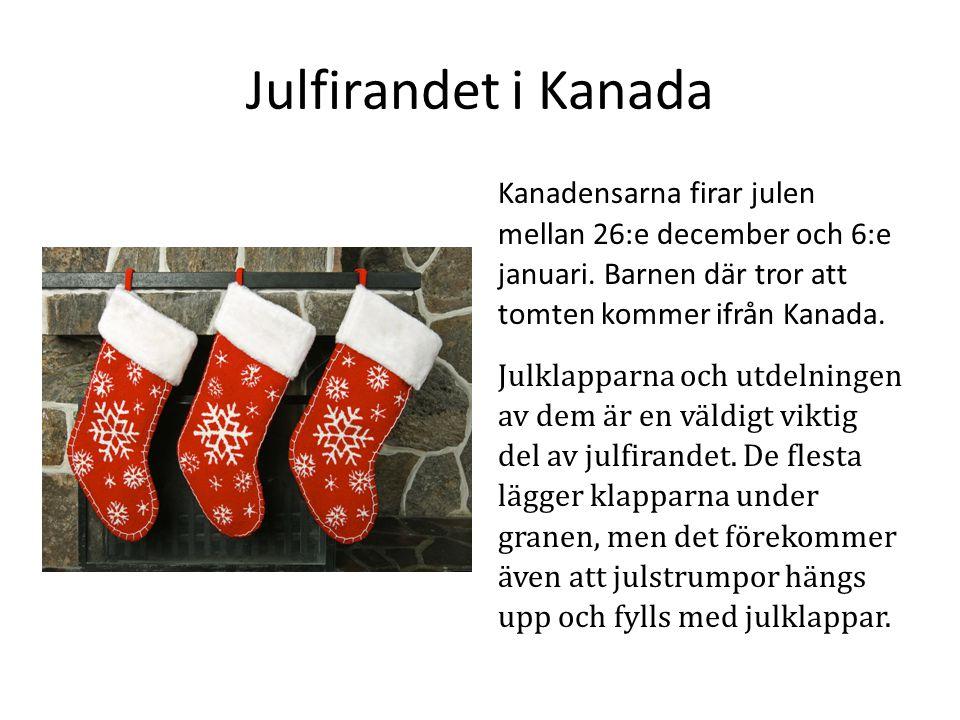 Julfirandet i Kanada Kanadensarna firar julen mellan 26:e december och 6:e januari. Barnen där tror att tomten kommer ifrån Kanada. Julklapparna och u