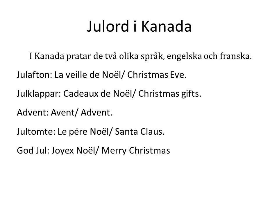 Julord i Kanada I Kanada pratar de två olika språk, engelska och franska. Julafton: La veille de Noël/ Christmas Eve. Julklappar: Cadeaux de Noël/ Chr