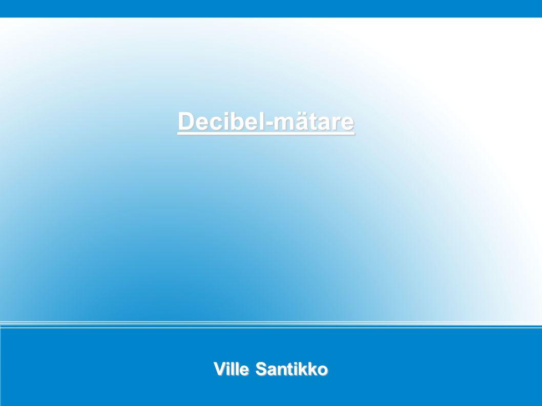 Ville Santikko Decibel-mätare