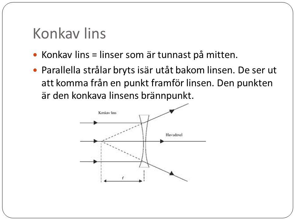 Konkav lins Konkav lins = linser som är tunnast på mitten.