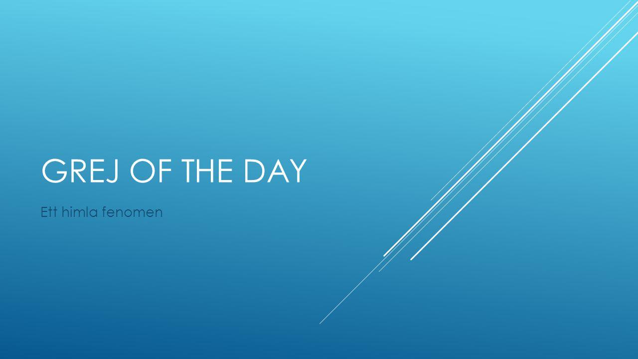GREJ OF THE DAY Ett himla fenomen