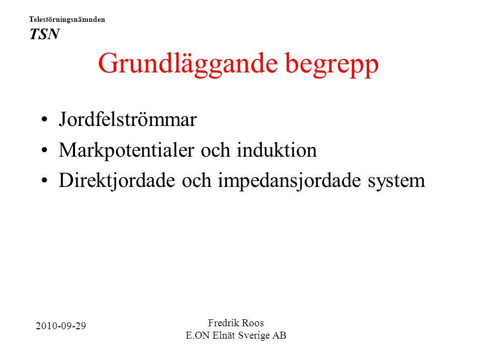 Grundläggande begrepp Jordfelströmmar Markpotentialer och induktion Direktjordade och impedansjordade system Telestörningsnämnden TSN 2010-09-29 Fredrik Roos E.ON Elnät Sverige AB