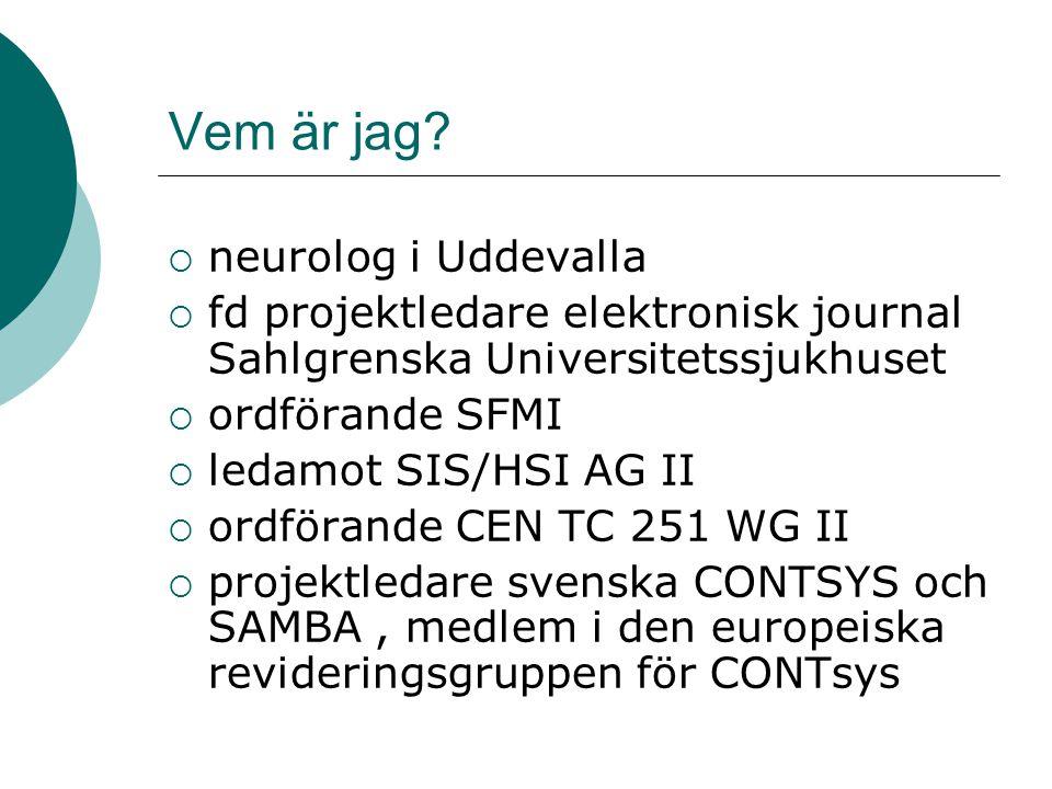 Vem är jag?  neurolog i Uddevalla  fd projektledare elektronisk journal Sahlgrenska Universitetssjukhuset  ordförande SFMI  ledamot SIS/HSI AG II