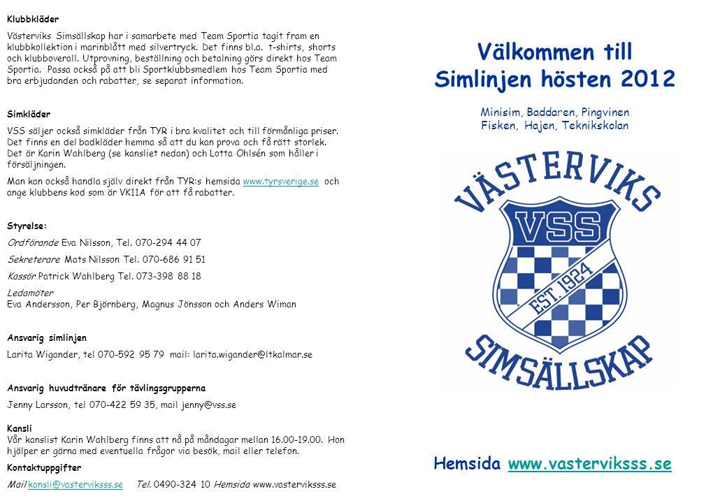 Välkommen till Simlinjen hösten 2012 Minisim, Baddaren, Pingvinen Fisken, Hajen, Teknikskolan Klubbkläder Västerviks Simsällskap har i samarbete med Team Sportia tagit fram en klubbkollektion i marinblått med silvertryck.