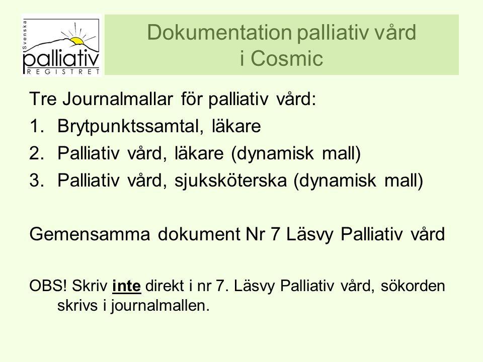 Dokumentation palliativ vård i Cosmic Tre Journalmallar för palliativ vård: 1.Brytpunktssamtal, läkare 2.Palliativ vård, läkare (dynamisk mall) 3.Palliativ vård, sjuksköterska (dynamisk mall) Gemensamma dokument Nr 7 Läsvy Palliativ vård OBS.