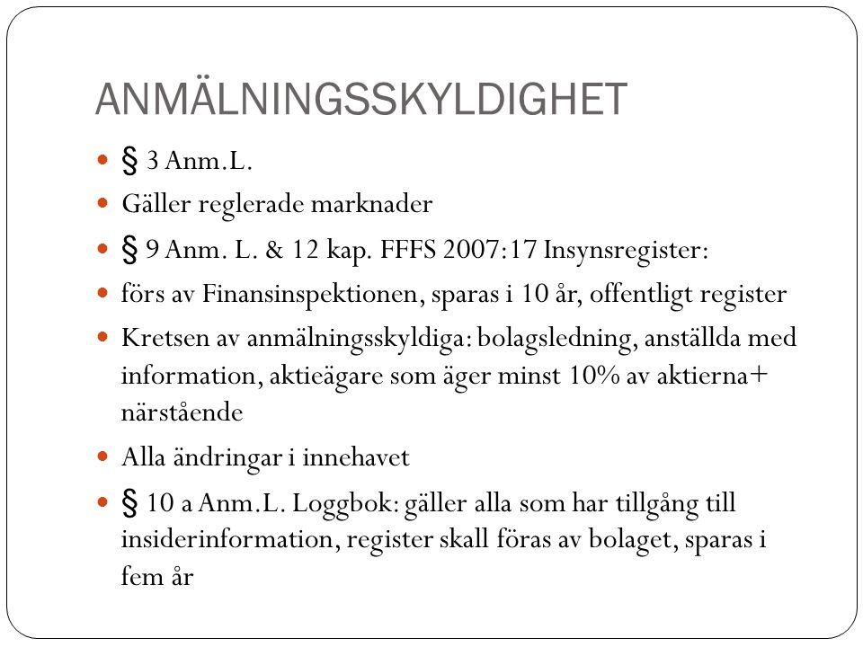 ANMÄLNINGSSKYLDIGHET § 3 Anm.L. Gäller reglerade marknader § 9 Anm. L. & 12 kap. FFFS 2007:17 Insynsregister: förs av Finansinspektionen, sparas i 10