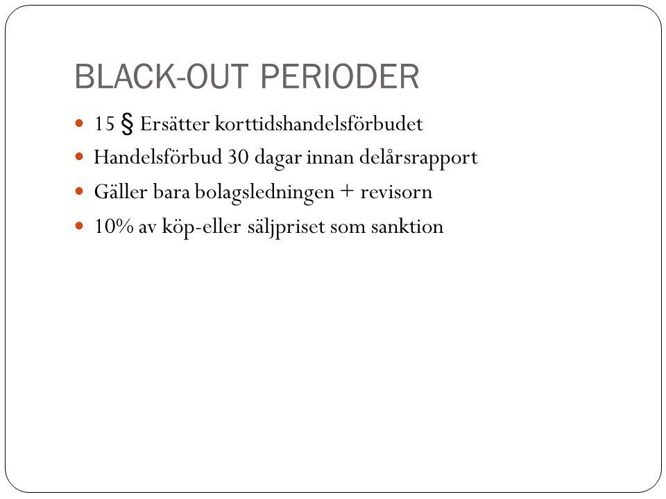 BLACK-OUT PERIODER 15 § Ersätter korttidshandelsförbudet Handelsförbud 30 dagar innan delårsrapport Gäller bara bolagsledningen + revisorn 10% av köp-