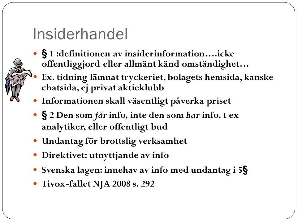 Insiderhandel § 1 :definitionen av insiderinformation….icke offentliggjord eller allmänt känd omständighet… Ex. tidning lämnat tryckeriet, bolagets he