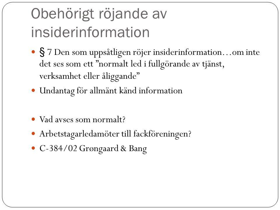 """Obehörigt röjande av insiderinformation § 7 Den som uppsåtligen röjer insiderinformation…om inte det ses som ett """"normalt led i fullgörande av tjänst,"""