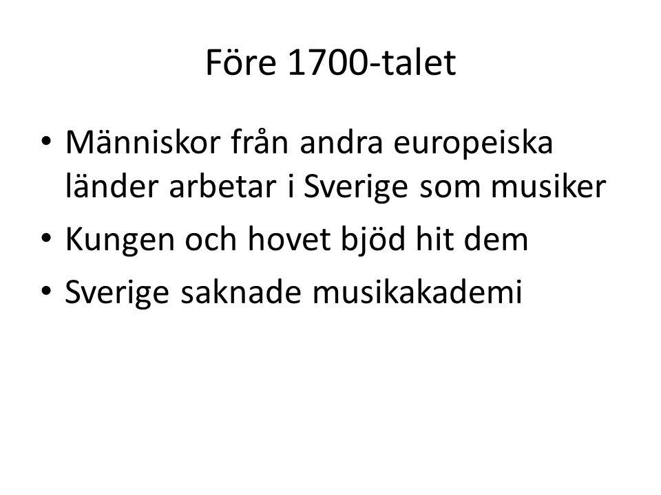 Före 1700-talet Människor från andra europeiska länder arbetar i Sverige som musiker Kungen och hovet bjöd hit dem Sverige saknade musikakademi