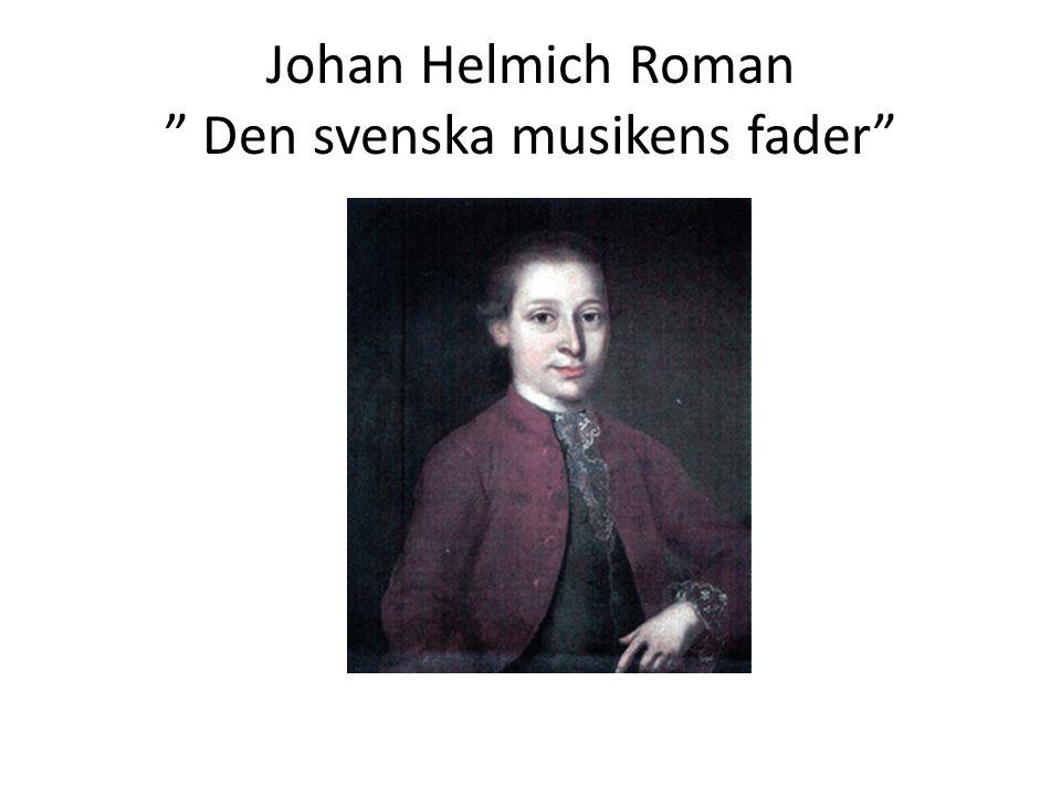 """Johan Helmich Roman """" Den svenska musikens fader"""""""