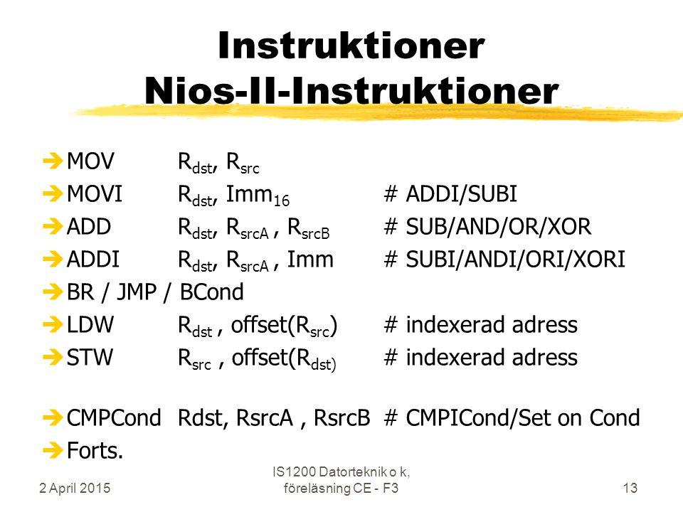 2 April 2015 IS1200 Datorteknik o k, föreläsning CE - F313 Instruktioner Nios-II-Instruktioner èMOVR dst, R src èMOVIR dst, Imm 16 # ADDI/SUBI èADDR d