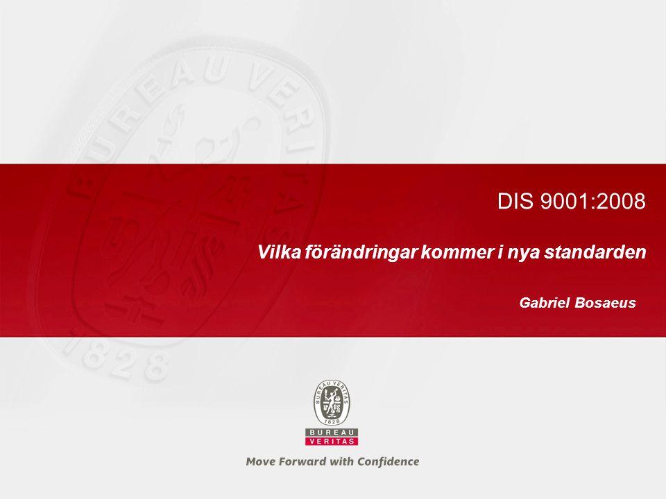 DIS 9001:2008 Vilka förändringar kommer i nya standarden Gabriel Bosaeus