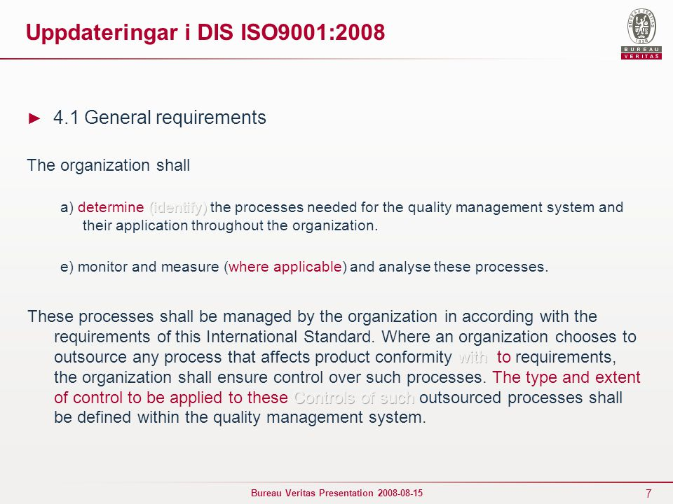 7 Bureau Veritas Presentation 2008-08-15 Uppdateringar i DIS ISO9001:2008