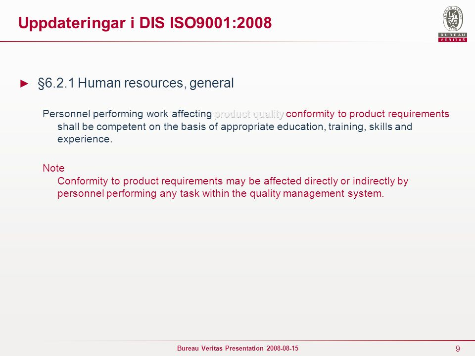 9 Bureau Veritas Presentation 2008-08-15 Uppdateringar i DIS ISO9001:2008