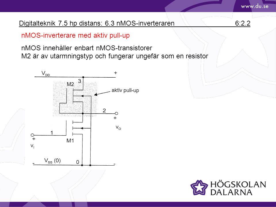 Digitalteknik 7.5 hp distans: 6.3 nMOS-inverteraren 6:2.2 nMOS-inverterare med aktiv pull-up nMOS innehåller enbart nMOS-transistorer M2 är av utarmningstyp och fungerar ungefär som en resistor