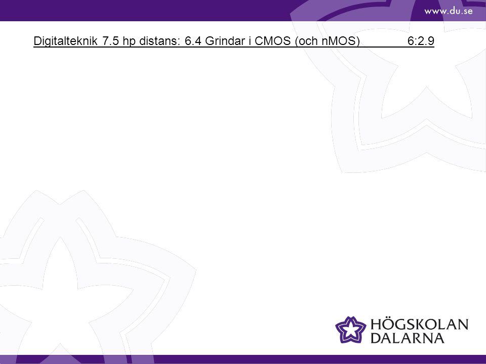 Digitalteknik 7.5 hp distans: 6.4 Grindar i CMOS (och nMOS) 6:2.9