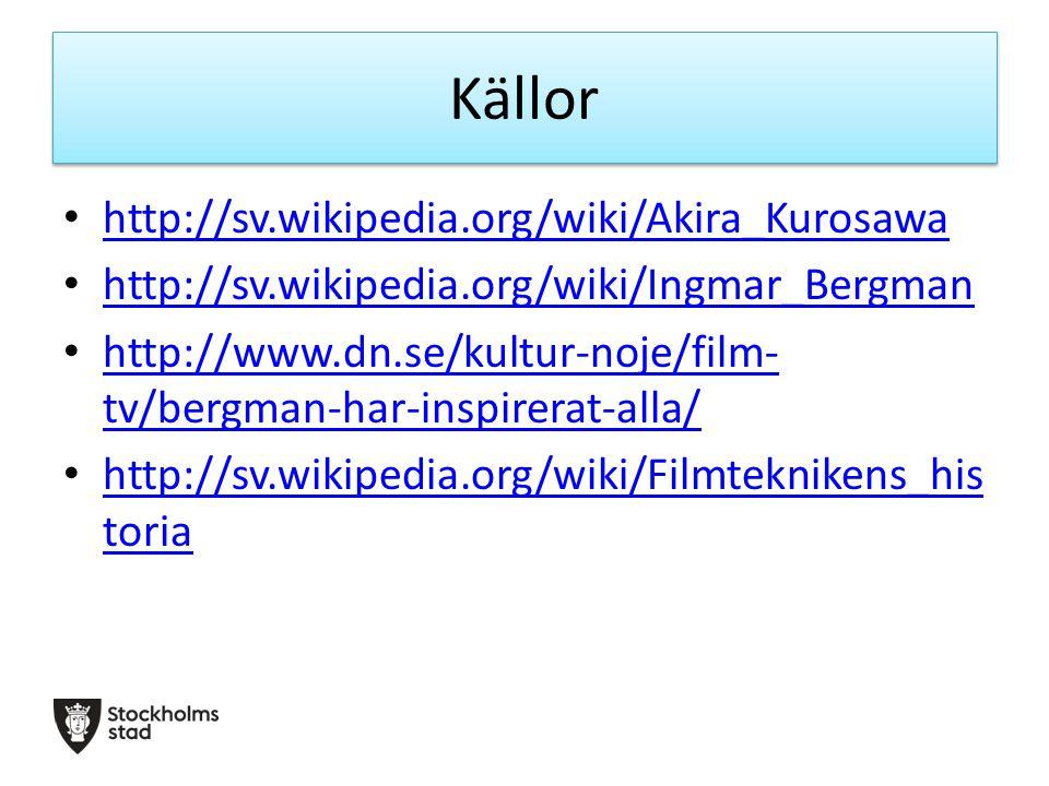 Källor http://sv.wikipedia.org/wiki/Akira_Kurosawa http://sv.wikipedia.org/wiki/Ingmar_Bergman http://www.dn.se/kultur-noje/film- tv/bergman-har-inspirerat-alla/ http://www.dn.se/kultur-noje/film- tv/bergman-har-inspirerat-alla/ http://sv.wikipedia.org/wiki/Filmteknikens_his toria http://sv.wikipedia.org/wiki/Filmteknikens_his toria