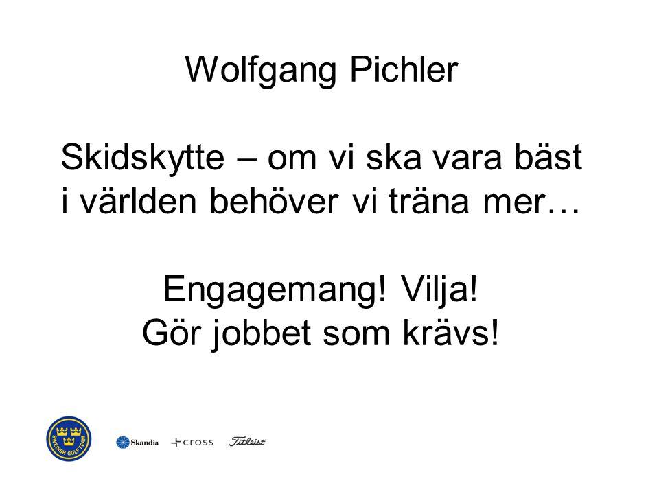 Wolfgang Pichler Skidskytte – om vi ska vara bäst i världen behöver vi träna mer… Engagemang.