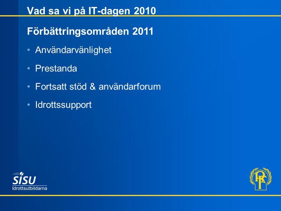 Vad sa vi på IT-dagen 2010 Förbättringsområden 2011 Användarvänlighet Prestanda Fortsatt stöd & användarforum Idrottssupport