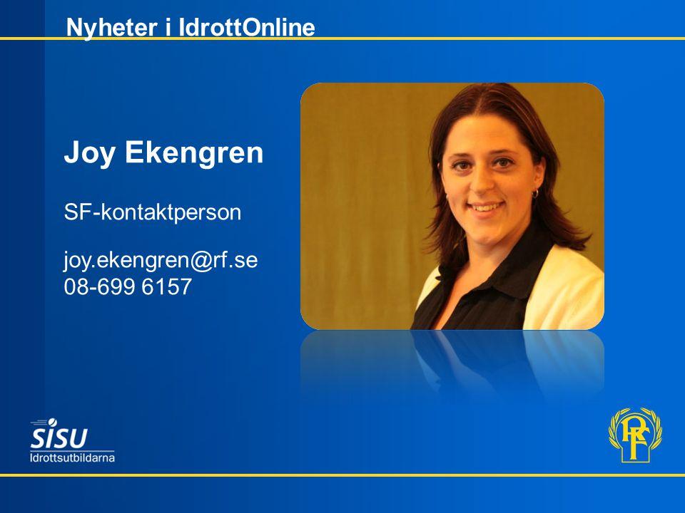 Nyheter i IdrottOnline Joy Ekengren SF-kontaktperson joy.ekengren@rf.se 08-699 6157