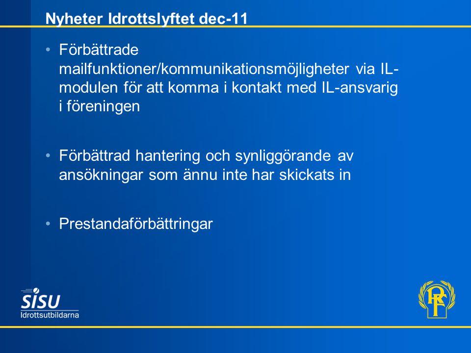 Nyheter Idrottslyftet dec-11 Förbättrade mailfunktioner/kommunikationsmöjligheter via IL- modulen för att komma i kontakt med IL-ansvarig i föreningen Förbättrad hantering och synliggörande av ansökningar som ännu inte har skickats in Prestandaförbättringar