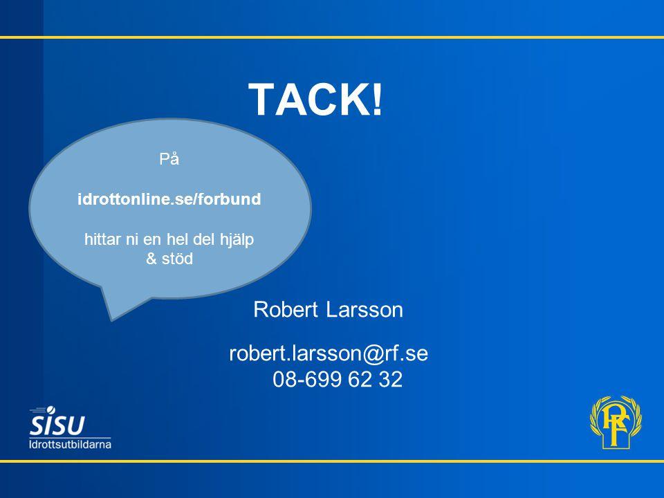 TACK! Robert Larsson robert.larsson@rf.se 08-699 62 32 På idrottonline.se/forbund hittar ni en hel del hjälp & stöd