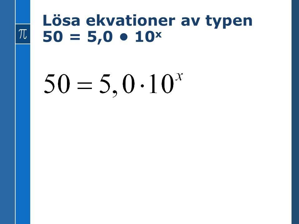 Lösa ekvationer av typen 50 = 5,0 10 x