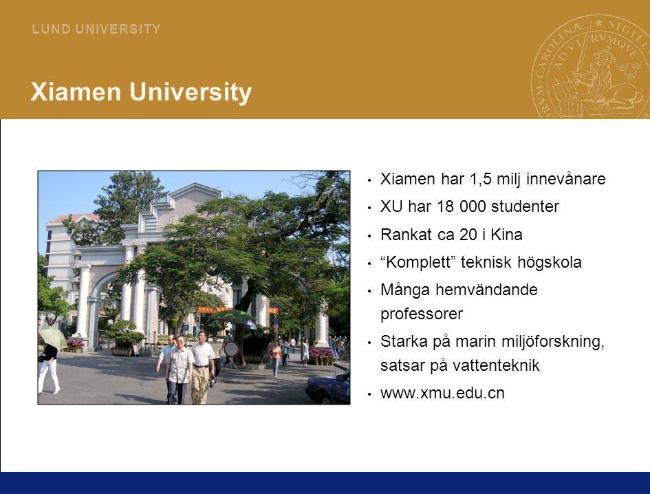 3 L U N D U N I V E R S I T Y Xiamen University Xiamen har 1,5 milj innevånare XU har 18 000 studenter Rankat ca 20 i Kina Komplett teknisk högskola Många hemvändande professorer Starka på marin miljöforskning, satsar på vattenteknik www.xmu.edu.cn
