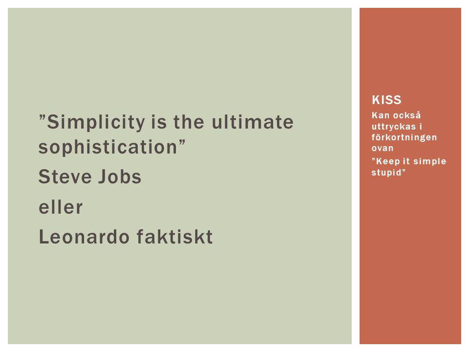 """Simplicity is the ultimate sophistication"" Steve Jobs eller Leonardo faktiskt Kan också uttryckas i förkortningen ovan ""Keep it simple stupid"" KISS"