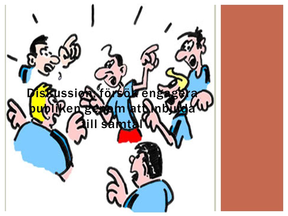 Diskussion; försök engagera publiken genom att inbjuda till samtal