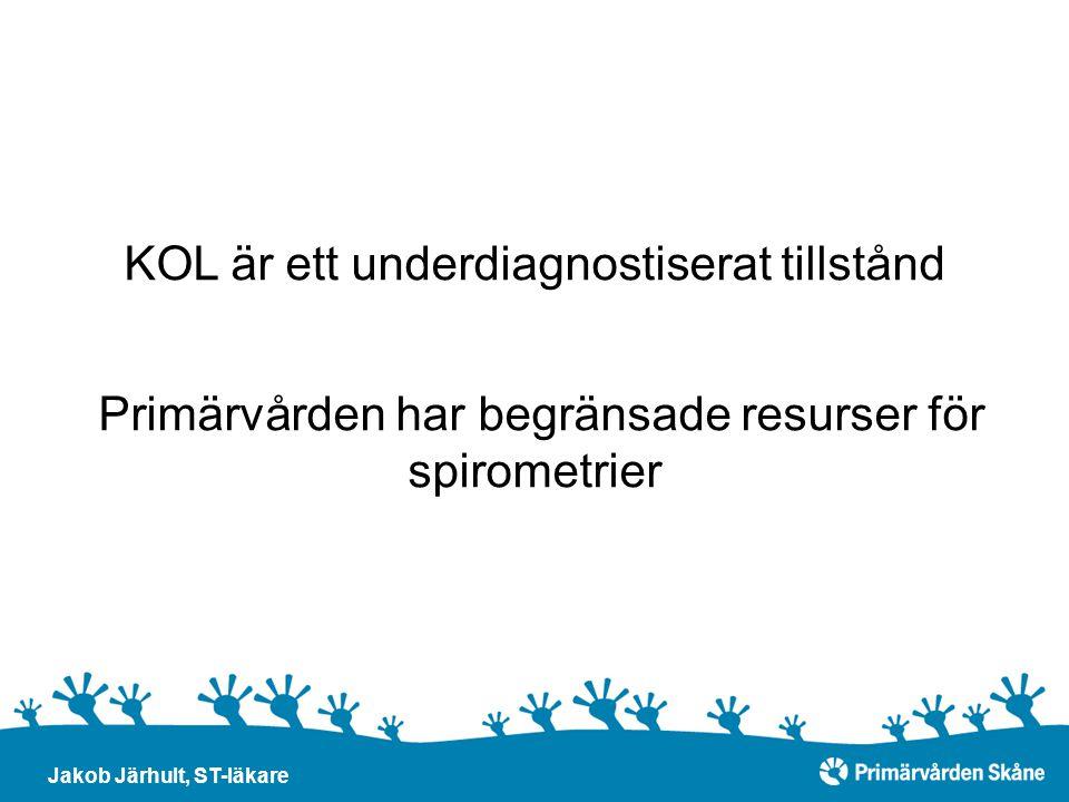 KOL är ett underdiagnostiserat tillstånd Primärvården har begränsade resurser för spirometrier Jakob Järhult, ST-läkare