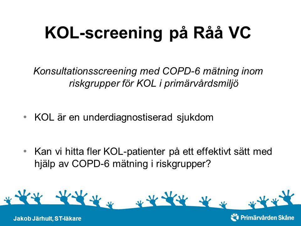 KOL-screening på Råå VC Konsultationsscreening med COPD-6 mätning inom riskgrupper för KOL i primärvårdsmiljö KOL är en underdiagnostiserad sjukdom Ka